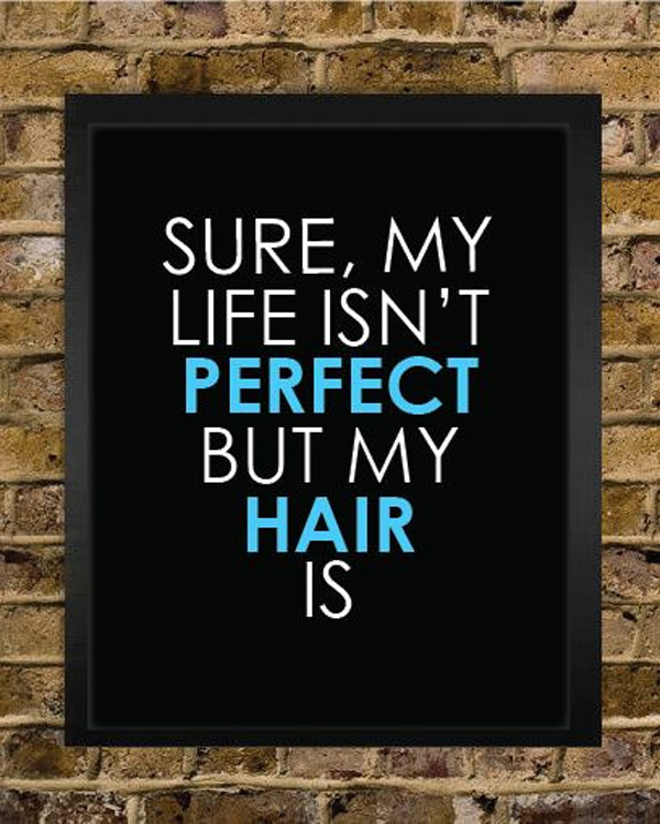 Sure My Life Isn't Perfect but My Hair Is print